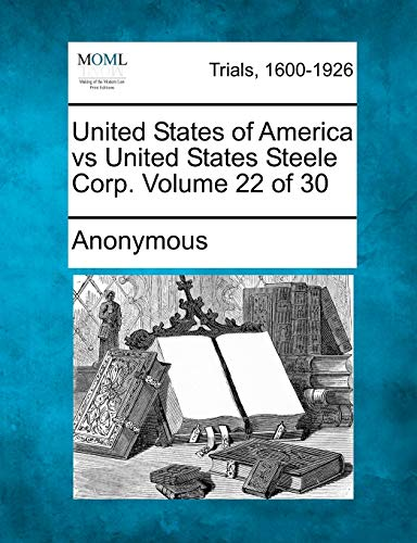 United States of America vs United States Steele Corp. Volume 22 of 30