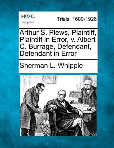 Arthur S. Plews, Plaintiff, Plaintiff in Error, v. Albert C. Burrage, Defendant, Defendant in Error...