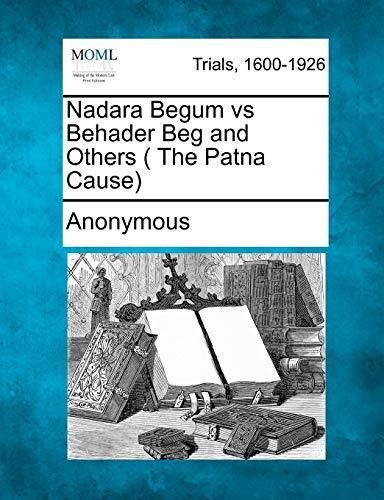 9781275068148: Nadara Begum vs Behader Beg and Others ( The Patna Cause)