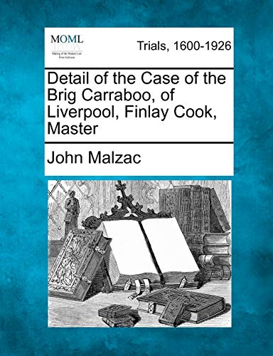 9781275068414: Detail of the Case of the Brig Carraboo, of Liverpool, Finlay Cook, Master