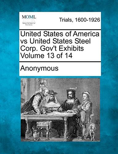 9781275069534: United States of America vs United States Steel Corp. Gov't Exhibits Volume 13 of 14