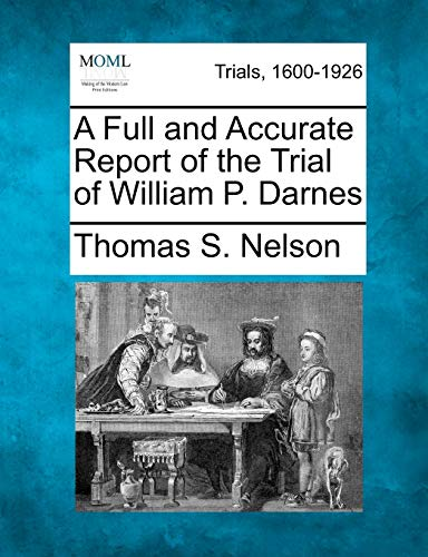 A Full and Accurate Report of the Trial of William P. Darnes: Thomas S. Nelson