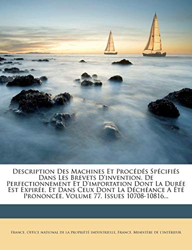 9781275075207: Description Des Machines Et Procedes Specifies Dans Les Brevets D'Invention, de Perfectionnement Et D'Importation Dont La Duree Est Expiree, Et Dans ... Prononcee, Volume 77, Issues 10708-10816...