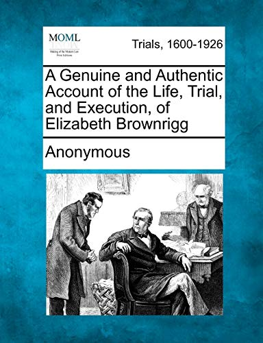 A Genuine and Authentic Account of the Life, Trial, and Execution, of Elizabeth Brownrigg