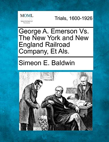 9781275080676: George A. Emerson Vs. The New York and New England Railroad Company, Et Als.