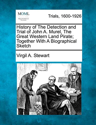 9781275081918: History of The Detection and Trial of John A. Murel, The Great Western Land Pirate; Together With A Biographical Sketch