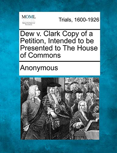 9781275082342: Dew v. Clark Copy of a Petition, Intended to be Presented to The House of Commons