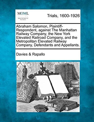 Abraham Salomon, Plaintiff-Respondent, against The Manhattan Railway Company, the New York Elevated...