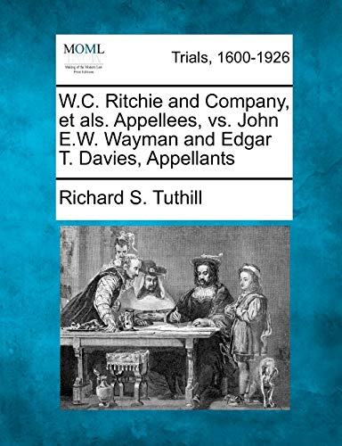 9781275084339: W.C. Ritchie and Company, et als. Appellees, vs. John E.W. Wayman and Edgar T. Davies, Appellants