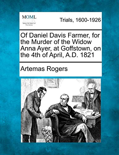 Of Daniel Davis Farmer, for the Murder of the Widow Anna Ayer, at Goffstown, on the 4th of April, ...