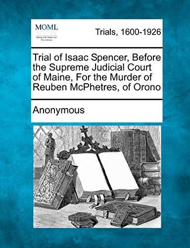 Trial of Isaac Spencer, Before the Supreme: Anonymous