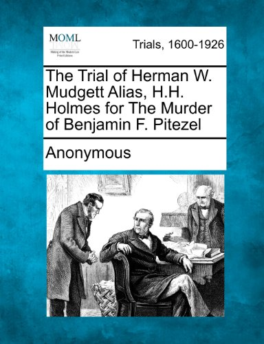 9781275086388: The Trial of Herman W. Mudgett Alias, H.H. Holmes for The Murder of Benjamin F. Pitezel