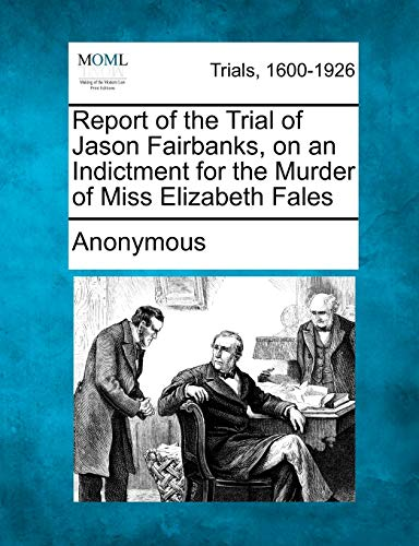 9781275087170: Report of the Trial of Jason Fairbanks, on an Indictment for the Murder of Miss Elizabeth Fales