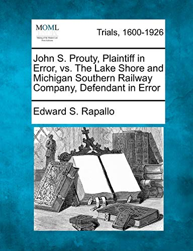 9781275094741: John S. Prouty, Plaintiff in Error, vs. the Lake Shore and Michigan Southern Railway Company, Defendant in Error
