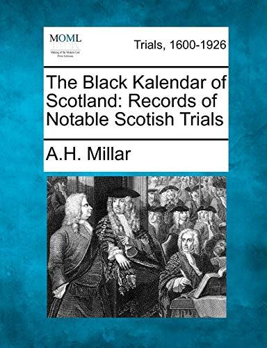 The Black Kalendar of Scotland: Records of Notable Scotish Trials: A. H. Millar