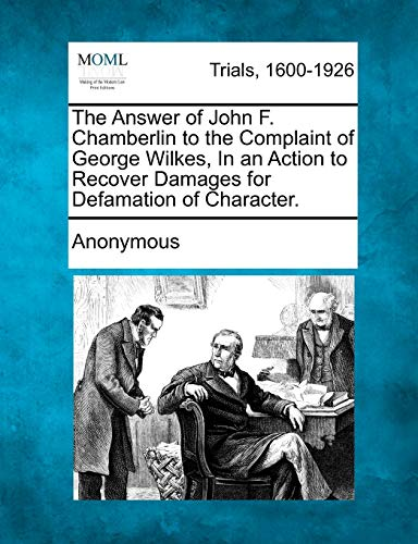 The Answer of John F. Chamberlin to the Complaint of George Wilkes, In an Action to Recover Damages...