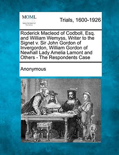 Roderick Macleod of Codboll, Esq. and William Wemyss, Writer to the Signet v. Sir John Gordon of ...