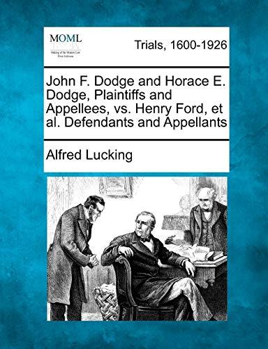 John F. Dodge and Horace E. Dodge, Plaintiffs and Appellees, vs. Henry Ford, et al. Defendants and ...