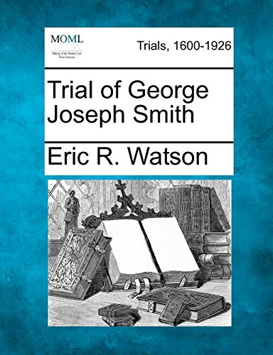 Trial of George Joseph Smith: Eric R. Watson