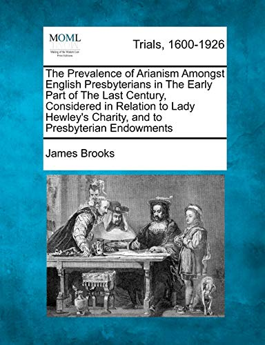 9781275112520: The Prevalence of Arianism Amongst English Presbyterians in The Early Part of The Last Century, Considered in Relation to Lady Hewley's Charity, and to Presbyterian Endowments