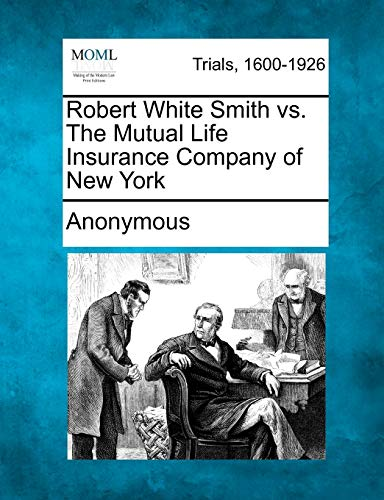 9781275112797: Robert White Smith vs. The Mutual Life Insurance Company of New York