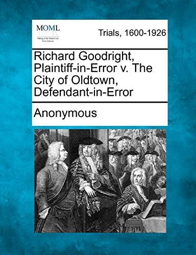 9781275113411: Richard Goodright, Plaintiff-in-Error v. The City of Oldtown, Defendant-in-Error