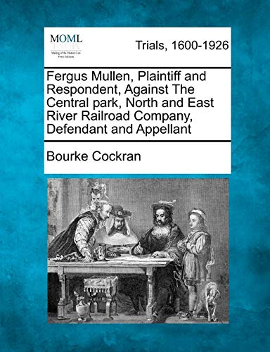 9781275113527: Fergus Mullen, Plaintiff and Respondent, Against The Central park, North and East River Railroad Company, Defendant and Appellant