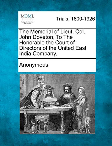 The Memorial of Lieut. Col. John Doveton, To The Honorable the Court of Directors of the United ...