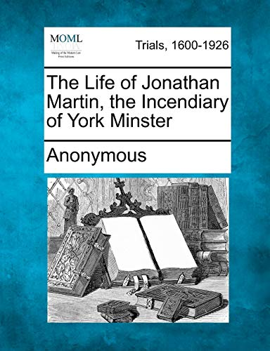 The Life of Jonathan Martin, the Incendiary: Anonymous