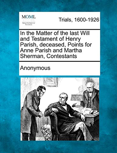 In the Matter of the last Will and Testament of Henry Parish, deceased, Points for Anne Parish and ...