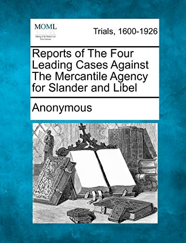 Reports of The Four Leading Cases Against The Mercantile Agency for Slander and Libel