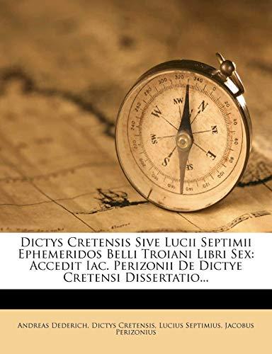 9781275123090: Dictys Cretensis Sive Lucii Septimii Ephemeridos Belli Troiani Libri Sex: Accedit Iac. Perizonii De Dictye Cretensi Dissertatio... (Latin Edition)