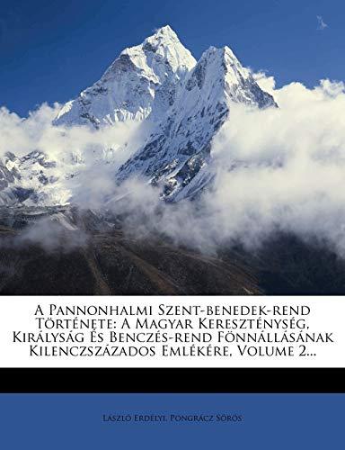 9781275128354: A Pannonhalmi Szent-benedek-rend Története: A Magyar Kereszténység, Királyság És Benczés-rend Fönnállásának Kilenczszázados Emlékére, Volume 2... (Hungarian Edition)