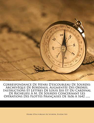 9781275129450: Correspondance de Henri D'Escoubleau de Sourdis: Archev Que de Bordeaux. Augment E Des Ordres, Instructions Et Lettres de Louis XIII Et Du Cardinal de (French Edition)