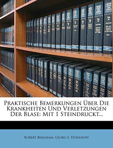 Praktische Bemerkungen Ãœber Die Krankheiten Und Verletzungen Der Blase: Mit 1 Steindruckt... (German Edition) (1275130372) by Robert Bingham