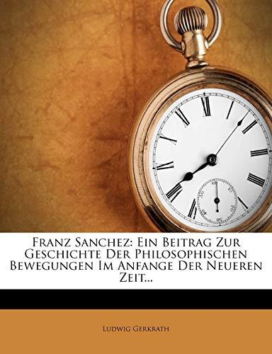9781275239197: Franz Sanchez: Ein Beitrag Zur Geschichte Der Philosophischen Bewegungen Im Anfange Der Neueren Zeit... (German Edition)