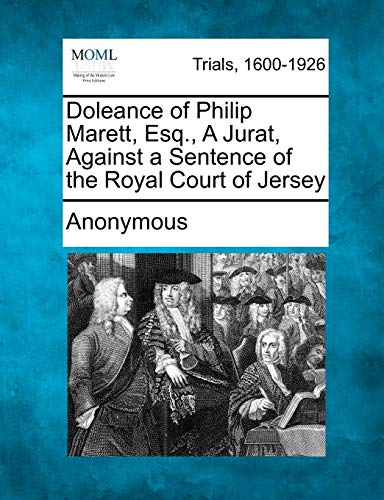 Doleance of Philip Marett, Esq., A Jurat, Against a Sentence of the Royal Court of Jersey