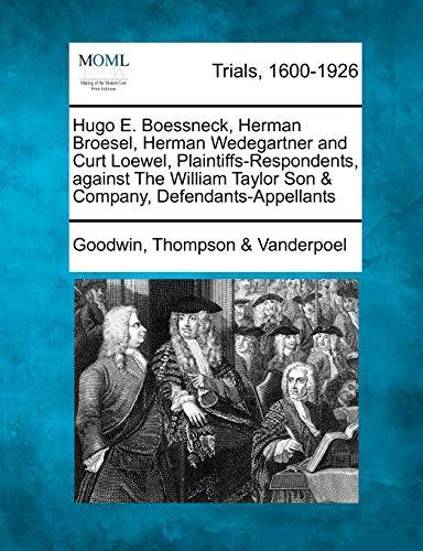 9781275311503: Hugo E. Boessneck, Herman Broesel, Herman Wedegartner and Curt Loewel, Plaintiffs-Respondents, against The William Taylor Son & Company, Defendants-Appellants