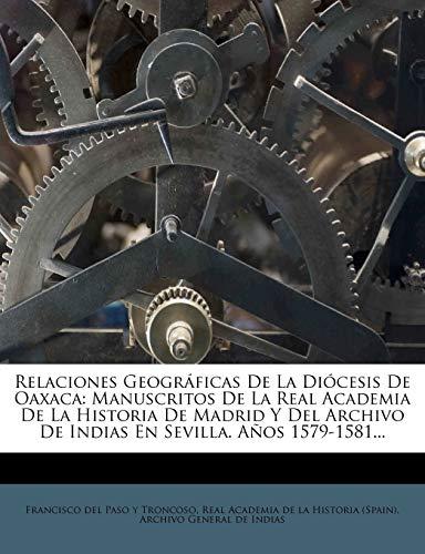 9781275348776: Relaciones Geográficas De La Diócesis De Oaxaca: Manuscritos De La Real Academia De La Historia De Madrid Y Del Archivo De Indias En Sevilla. Años 1579-1581... (Spanish Edition)