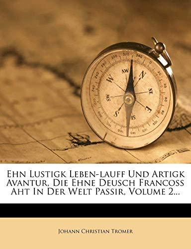 9781275352353: Ehn Lustigk Leben-lauff Und Artigk Avantur, Die Ehne Deusch Francoss Aht In Der Welt Passir, Volume 2... (German Edition)