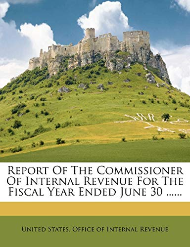 9781275367630: Report Of The Commissioner Of Internal Revenue For The Fiscal Year Ended June 30 ......