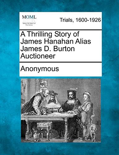 9781275483736: A Thrilling Story of James Hanahan Alias James D. Burton Auctioneer