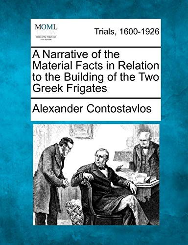 A Narrative of the Material Facts in Relation to the Building of the Two Greek Frigates: Alexander ...