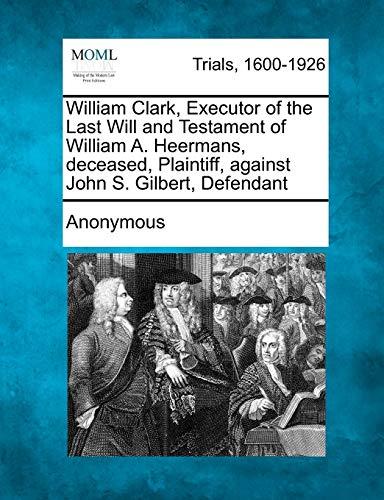 William Clark, Executor of the Last Will and Testament of William A. Heermans, Deceased, Plaintiff,...