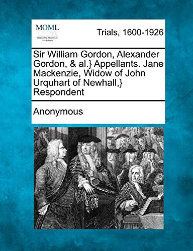 Sir William Gordon, Alexander Gordon, and Al.}: Anonymous