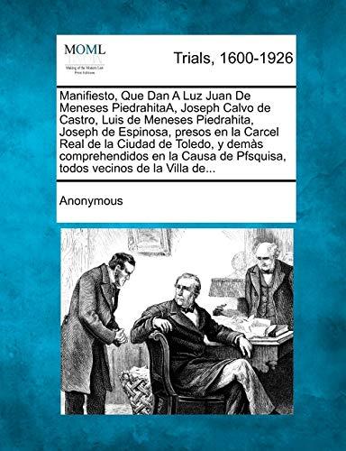 9781275489646: Manifiesto, Que Dan a Luz Juan de Meneses Piedrahitaa, Joseph Calvo de Castro, Luis de Meneses Piedrahita, Joseph de Espinosa, Presos En La Carcel Rea