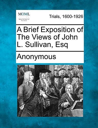 A Brief Exposition of the Views of John L. Sullivan, Esq