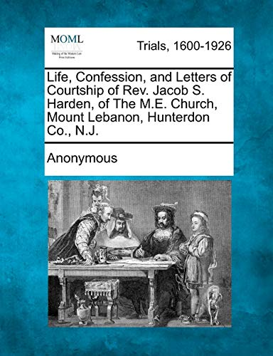 Life, Confession, and Letters of Courtship of: Anonymous