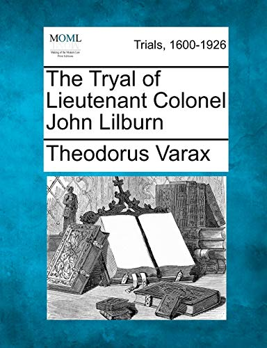 The Tryal of Lieutenant Colonel John Lilburn: Theodorus Varax