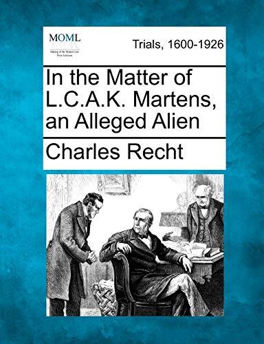 In the Matter of L.C.A.K. Martens, an Alleged Alien: Charles Recht